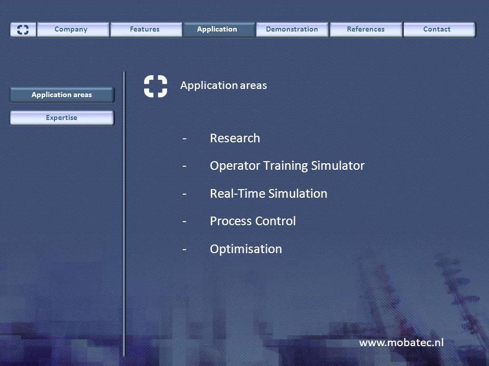 www.mobatec.nl ContactCompany FeaturesApplicationDemonstrationReferences Application areas Expertise -Research -Operator Training Simulator -Real-Time Simulation -Process Control -Optimisation Application areas