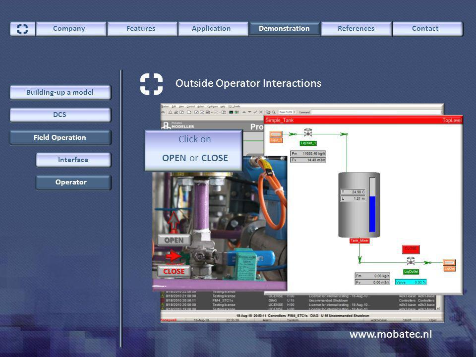 www.mobatec.nl ContactCompany FeaturesApplication Demonstration References Field Operation DCS Building-up a model Outside Operator Interactions Interface OperatorCLOSE OPEN Click on OPEN or CLOSE