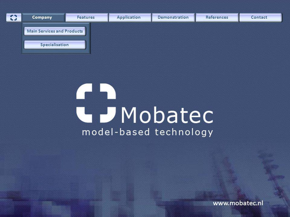 www.mobatec.nl ContactCompany FeaturesApplicationDemonstrationReferences Main Services and Products Specialisation