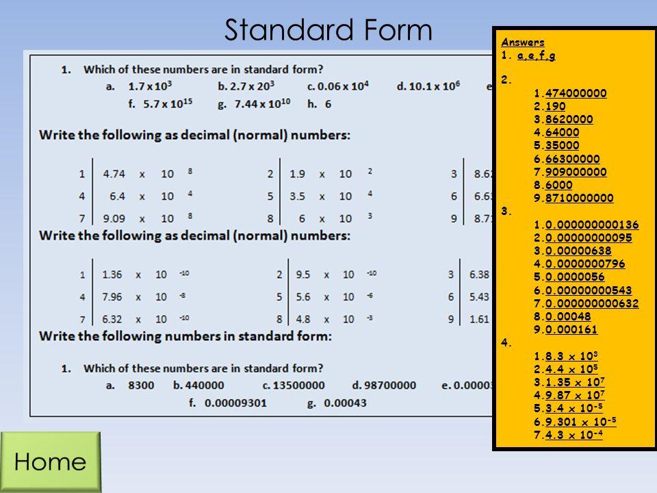 Standard Form Answers 1.a,e,f,g 2. 1.474000000 2.190 3.8620000 4.64000 5.35000 6.66300000 7.909000000 8.6000 9.8710000000 3. 1.0.000000000136 2.0.0000