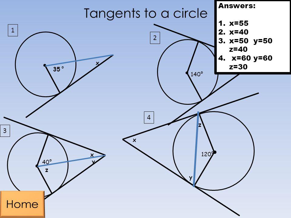 40° x y z 3 120° x 4 1 140° x 2 x 35 ° 1 y z Tangents to a circle Answers: 1.x=55 2.x=40 3.x=50 y=50 z=40 4. x=60 y=60 z=30