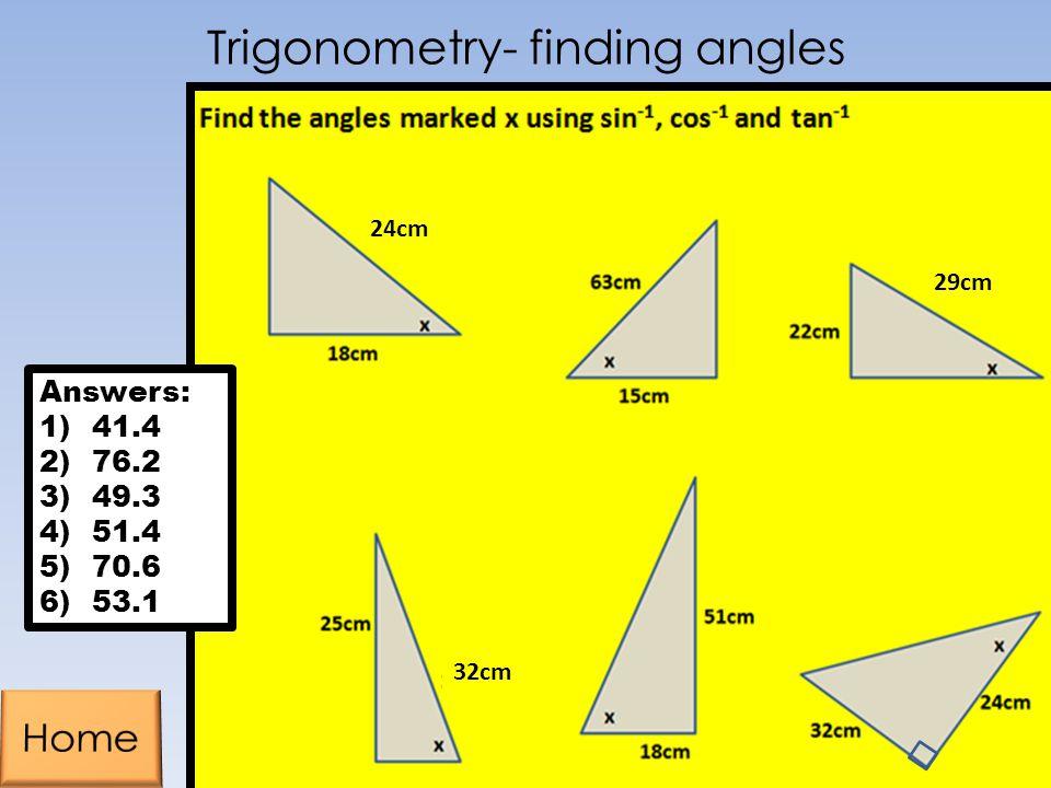 Trigonometry- finding angles 24cm 32cm Answers: 1)41.4 2)76.2 3)49.3 4)51.4 5)70.6 6)53.1 29cm