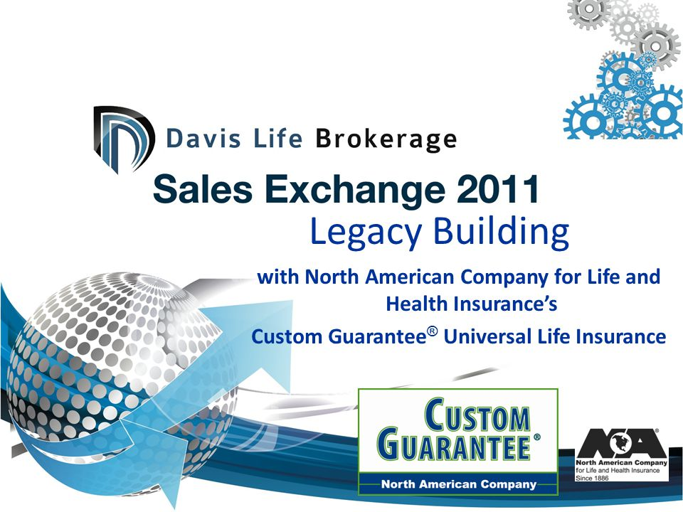Legacy Building with North American Company for Life and Health Insurances Custom Guarantee ® Universal Life Insurance