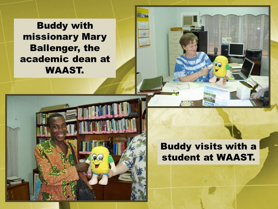 Buddy with missionary Mary Ballenger, the academic dean at WAAST. Buddy visits with a student at WAAST.