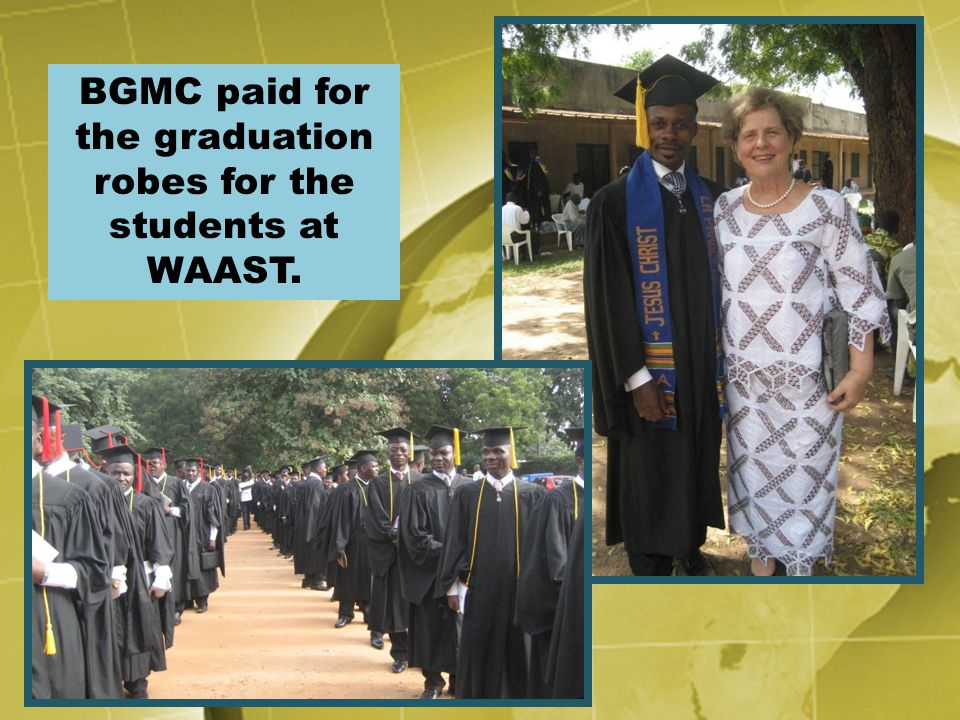 BGMC paid for the graduation robes for the students at WAAST.
