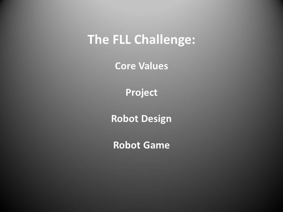 The FLL Challenge: Core Values Project Robot Design Robot Game