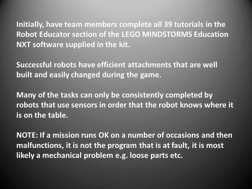 Initially, have team members complete all 39 tutorials in the Robot Educator section of the LEGO MINDSTORMS Education NXT software supplied in the kit