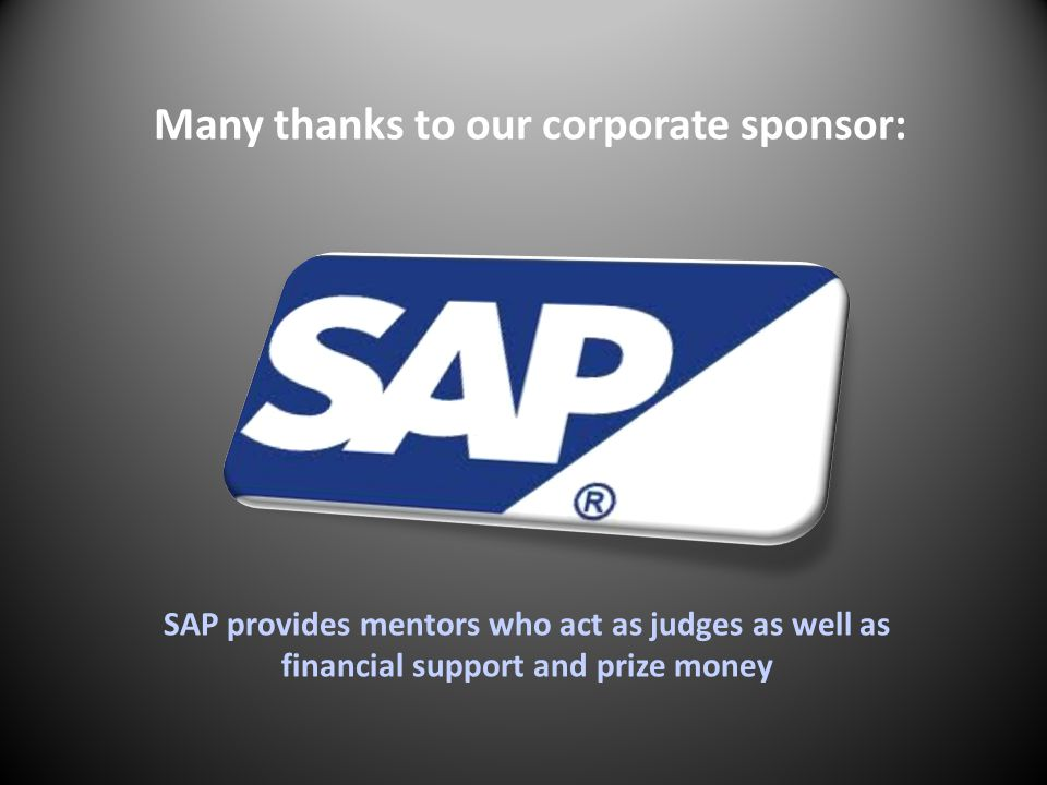 Many thanks to our corporate sponsor: SAP provides mentors who act as judges as well as financial support and prize money