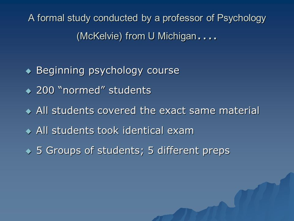 A formal study conducted by a professor of Psychology (McKelvie) from U Michigan ….