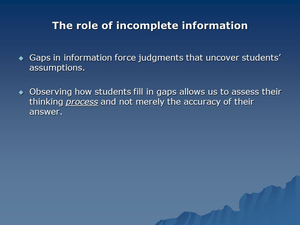 The role of incomplete information Gaps in information force judgments that uncover students assumptions.