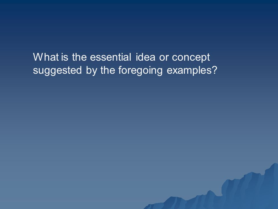 What is the essential idea or concept suggested by the foregoing examples