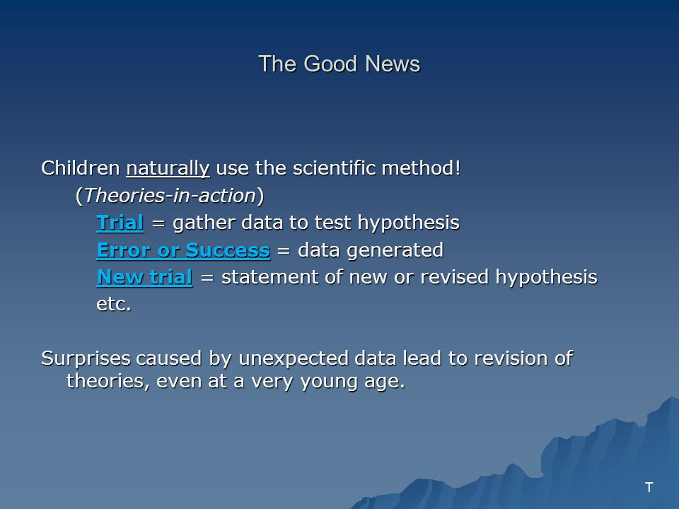 The Good News Children naturally use the scientific method.