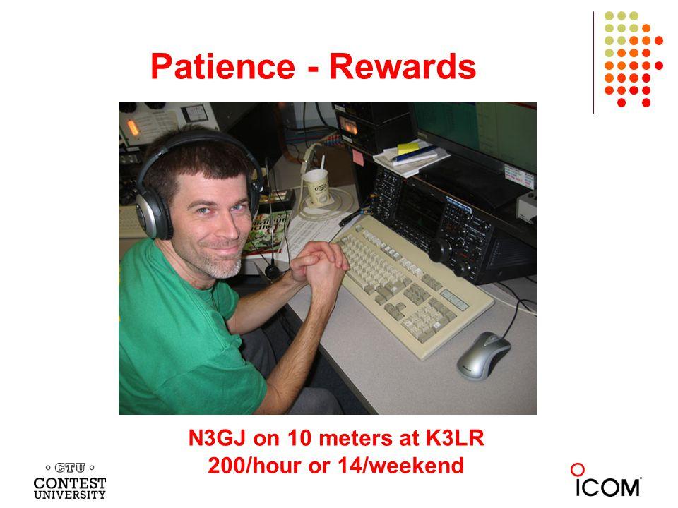 Patience - Rewards N3GJ on 10 meters at K3LR 200/hour or 14/weekend