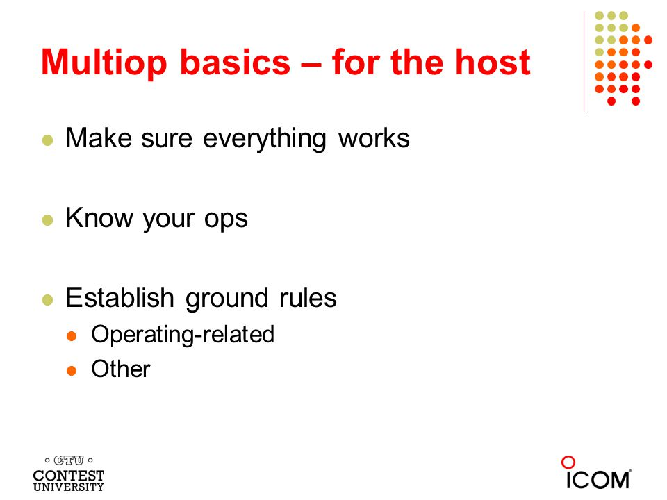 Multiop basics – for the host Make sure everything works Know your ops Establish ground rules Operating-related Other