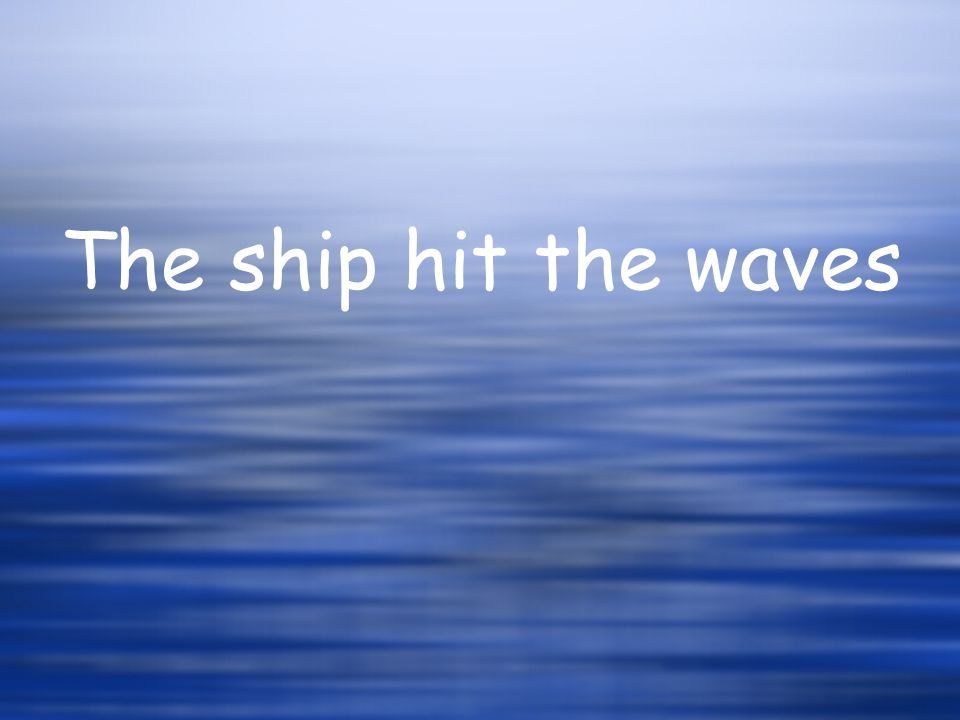The ship hit the waves