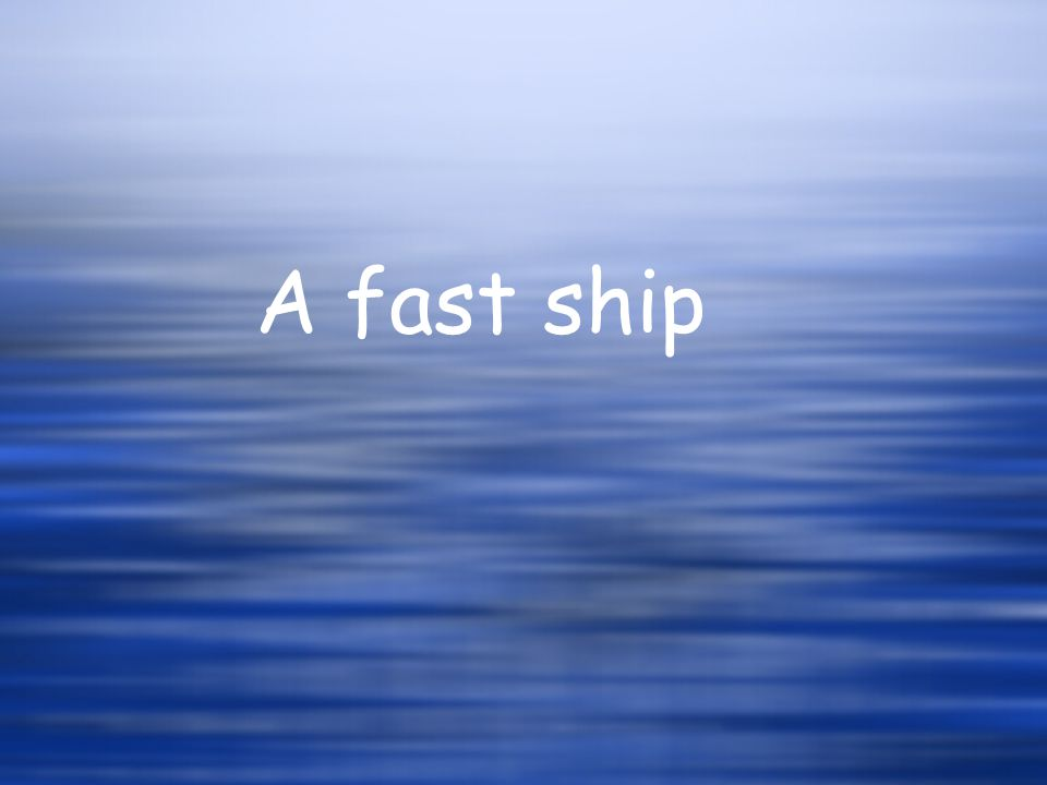 A fast ship