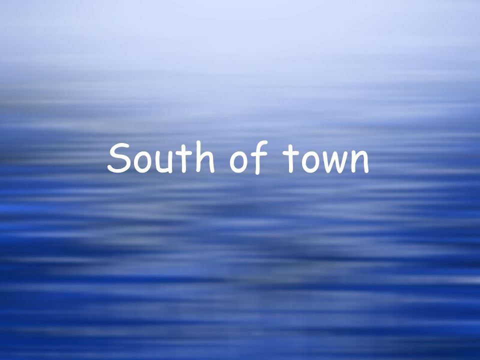 South of town