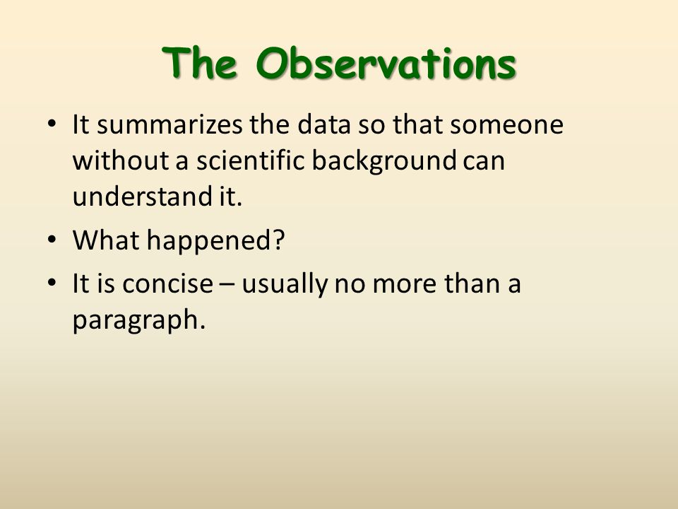 The Observations It summarizes the data so that someone without a scientific background can understand it.