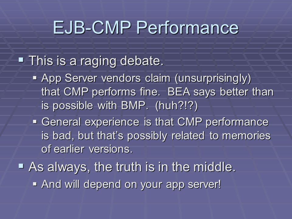 EJB-CMP Performance This is a raging debate. This is a raging debate.