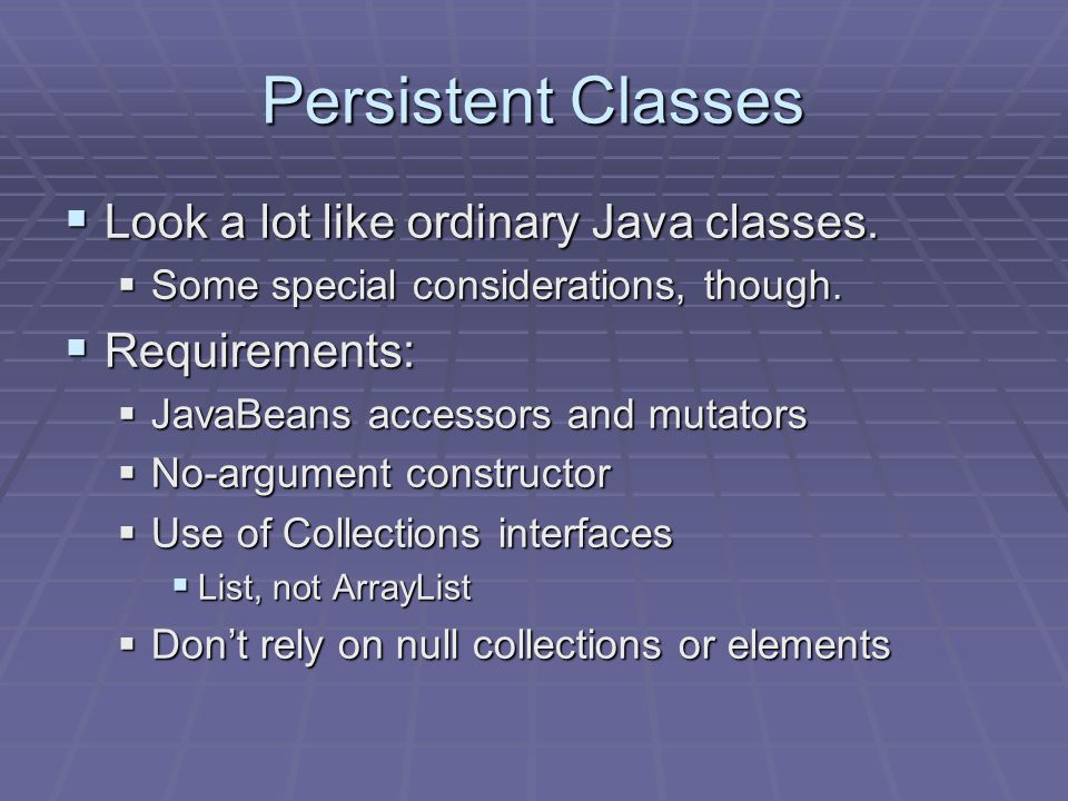 Persistent Classes Look a lot like ordinary Java classes.