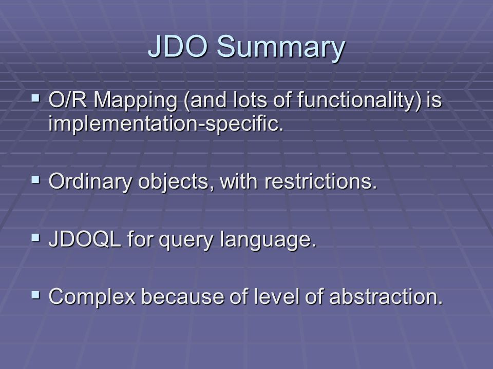 JDO Summary O/R Mapping (and lots of functionality) is implementation-specific.
