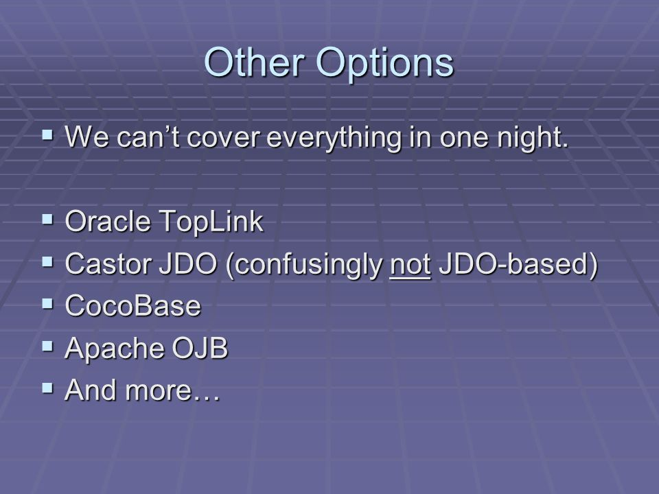 Other Options We cant cover everything in one night.
