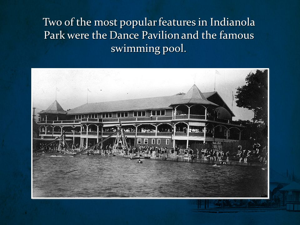 Two of the most popular features in Indianola Park were the Dance Pavilion and the famous swimming pool.