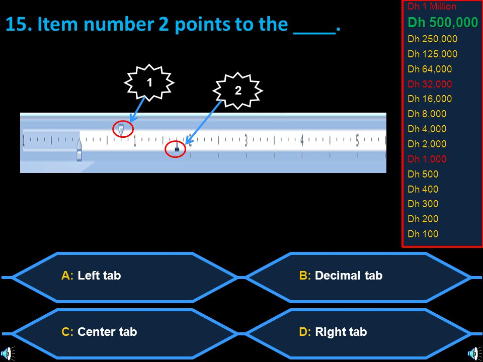 A: Left tab C: Center tab B: Decimal tab D: Right tab 15.