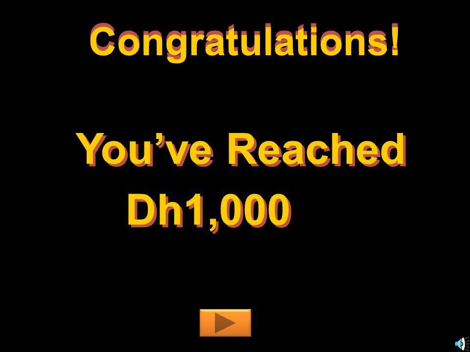 Youve Reached Dh1,000 Congratulations! C o n g r a t u l a t i o n s !