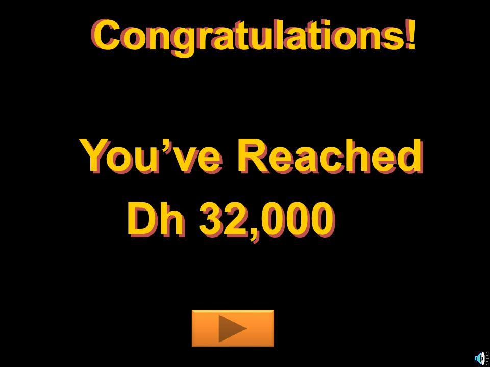 Youve Reached Dh 32,000 Congratulations! C o n g r a t u l a t i o n s !