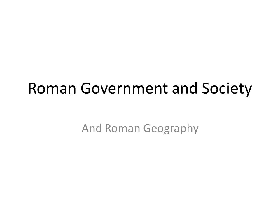 Roman Government and Society And Roman Geography