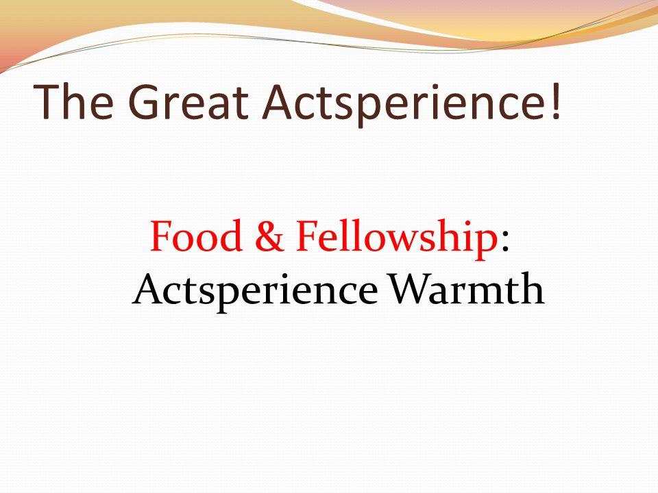 The Great Actsperience! Food & Fellowship: Actsperience Warmth