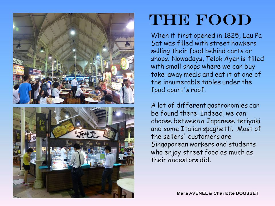 When it first opened in 1825, Lau Pa Sat was filled with street hawkers selling their food behind carts or shops. Nowadays, Telok Ayer is filled with