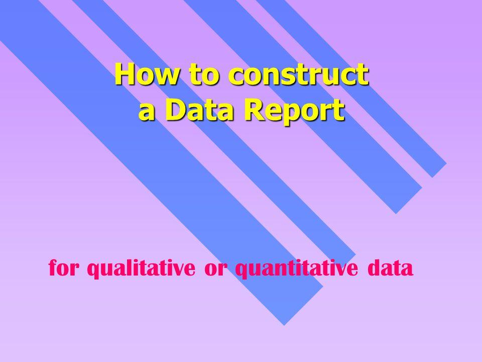 How to construct a Data Report for qualitative or quantitative data