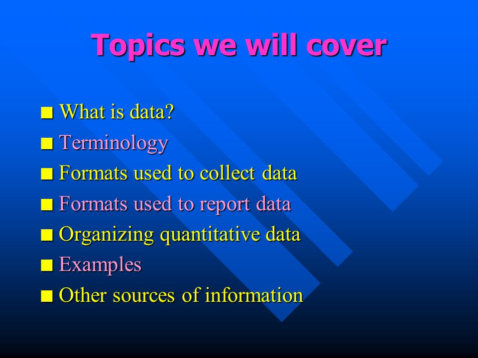 Topics we will cover n What is data.