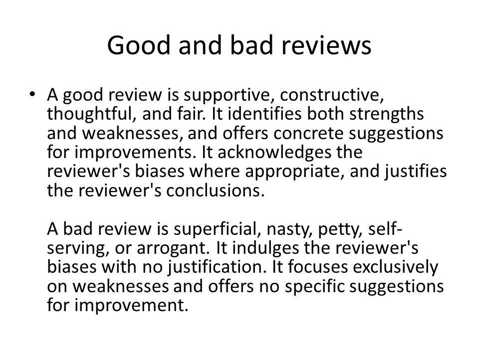 Good and bad reviews A good review is supportive, constructive, thoughtful, and fair. It identifies both strengths and weaknesses, and offers concrete