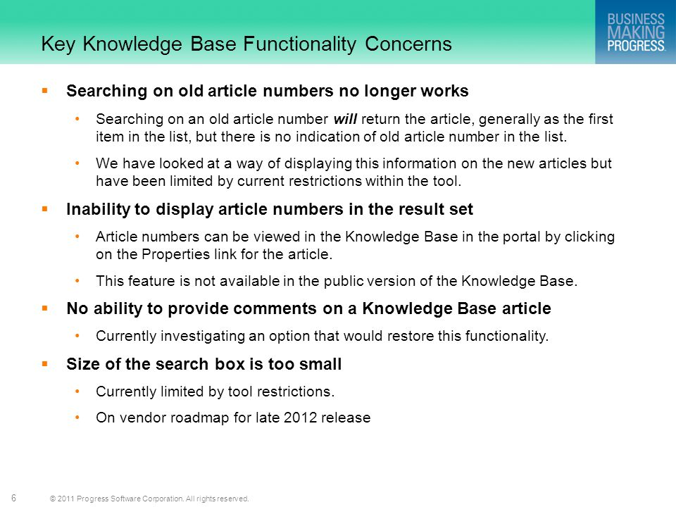 © 2011 Progress Software Corporation. All rights reserved. 6 Key Knowledge Base Functionality Concerns Searching on old article numbers no longer work