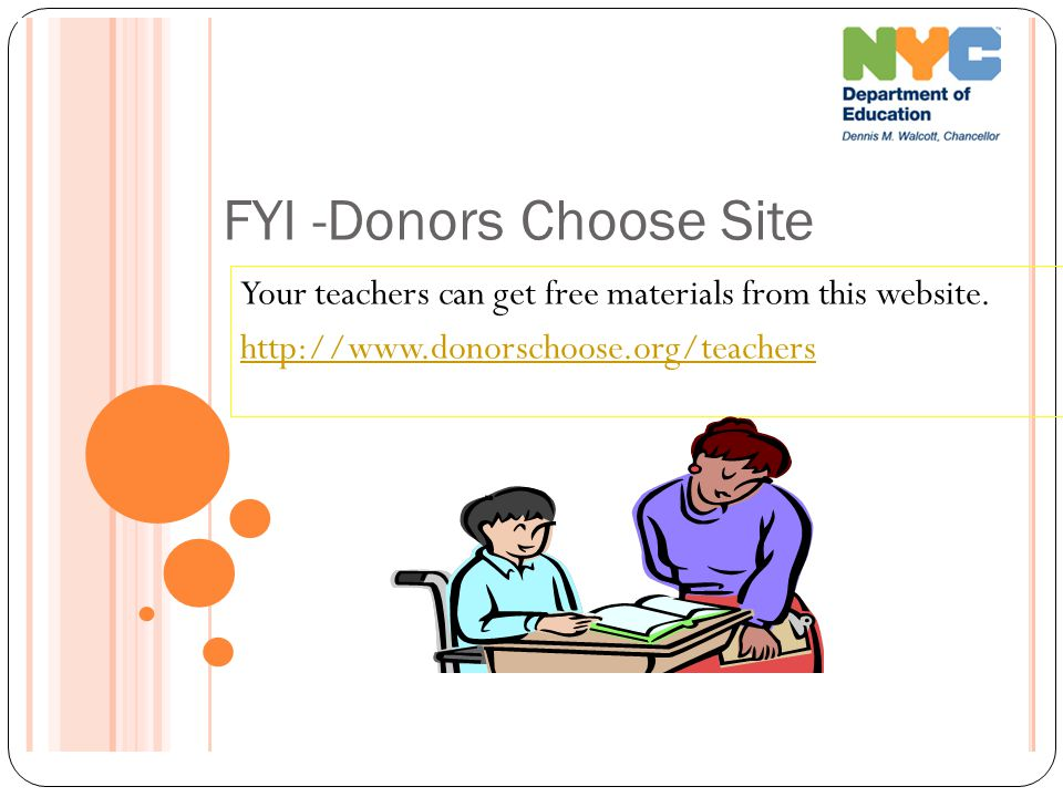 FYI -Donors Choose Site Your teachers can get free materials from this website.