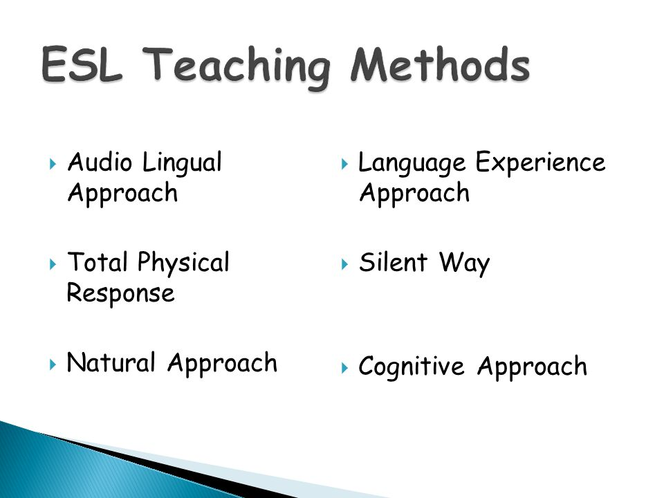 Audio Lingual Approach Total Physical Response Natural Approach Language Experience Approach Silent Way Cognitive Approach