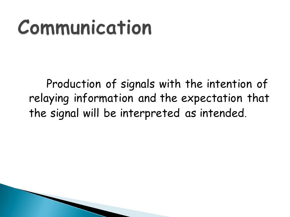 Production of signals with the intention of relaying information and the expectation that the signal will be interpreted as intended.