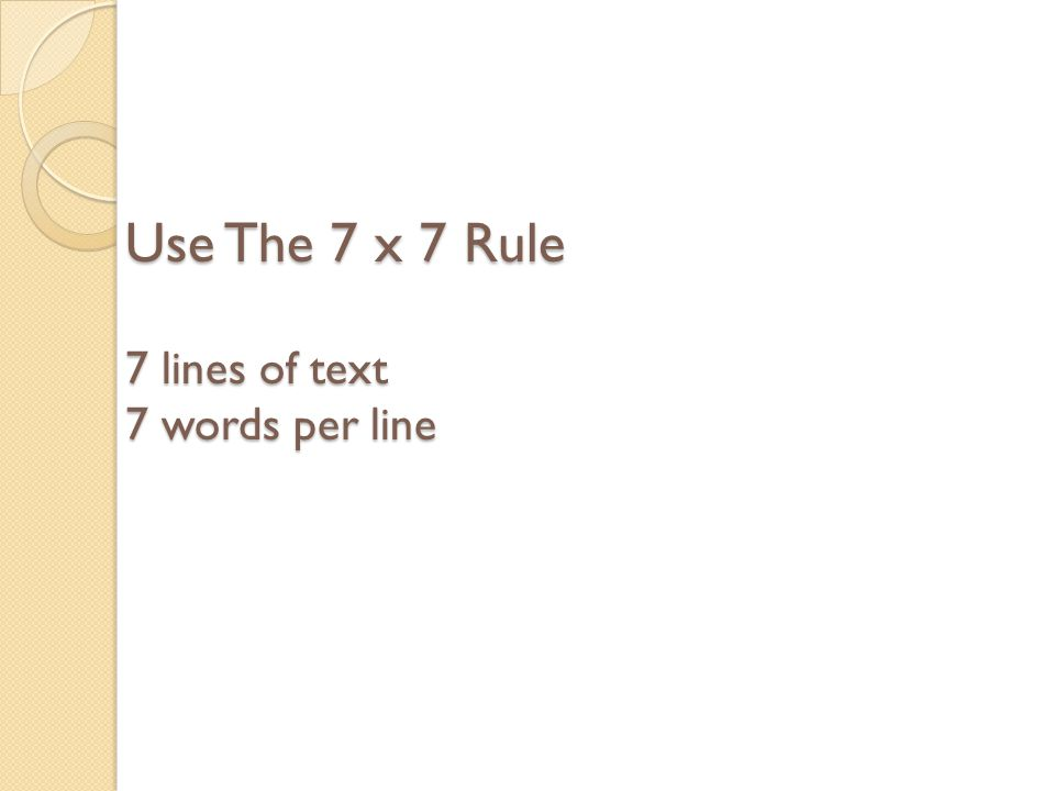 Use The 7 x 7 Rule 7 lines of text 7 words per line