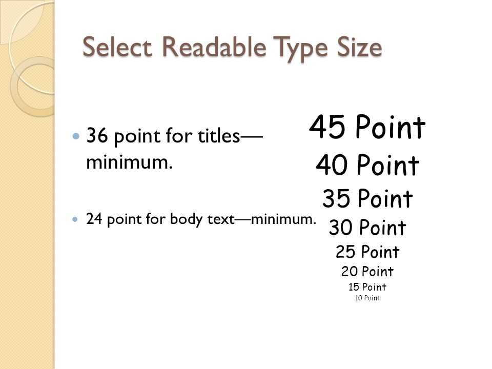 Select Readable Type Size 36 point for titles minimum. 24 point for body textminimum. 45 Point 40 Point 35 Point 30 Point 25 Point 20 Point 15 Point 1