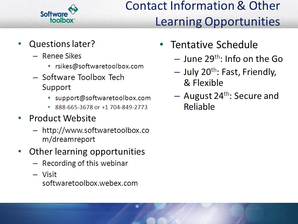 Contact Information & Other Learning Opportunities Questions later? – Renee Sikes rsikes@softwaretoolbox.com – Software Toolbox Tech Support support@s