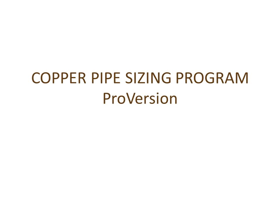 COPPER PIPE SIZING PROGRAM ProVersion