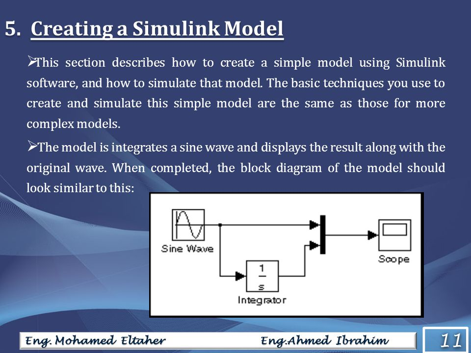 11 5.Creating a Simulink Model This section describes how to create a simple model using Simulink software, and how to simulate that model.