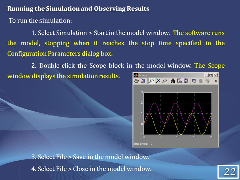 22 Running the Simulation and Observing Results To run the simulation: 1.