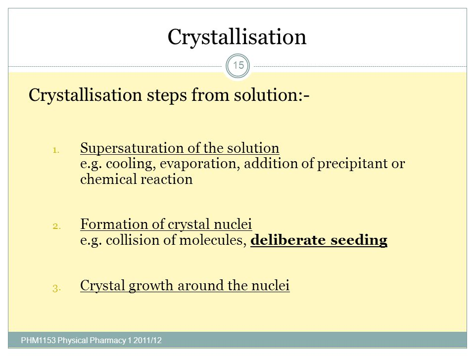 Crystal Growth PHM1153 Physical Pharmacy 1 2011/12 16 Steps involved: 1.