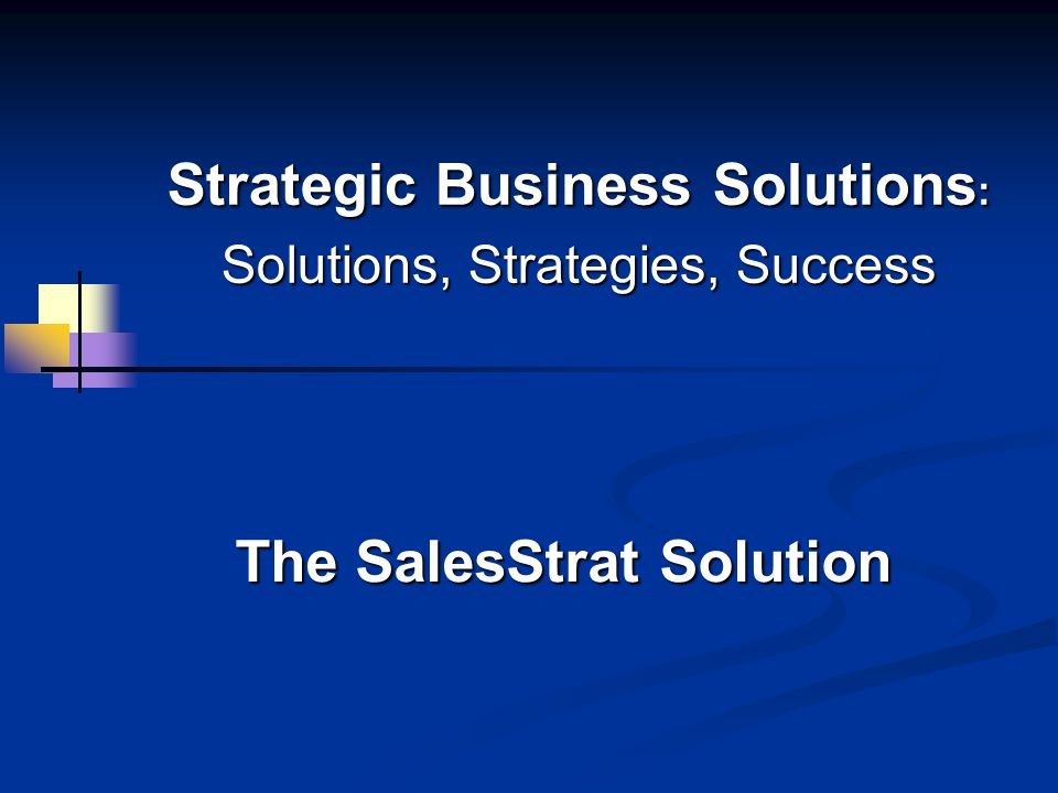 Strategic Business Solutions : Solutions, Strategies, Success The SalesStrat Solution