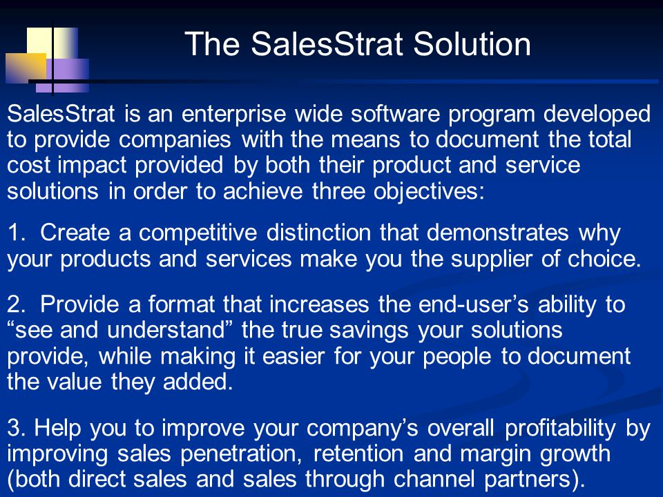 SalesStrat is an enterprise wide software program developed to provide companies with the means to document the total cost impact provided by both the