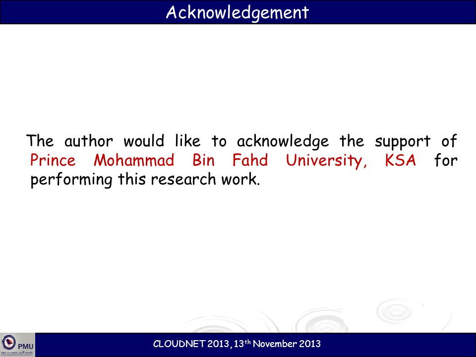 Acknowledgement The author would like to acknowledge the support of Prince Mohammad Bin Fahd University, KSA for performing this research work. CLOUDN